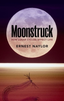 Image for Moonstruck  : how lunar cycles affect life