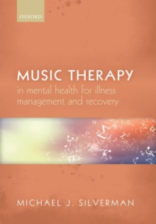 Music therapy in mental health for illness management and recovery - Silverman, Michael J. (Director, Music Therapy Program, Director, Musi