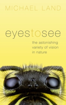 Image for Eyes to see  : the astonishing variety of vision in nature