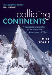 Image for Colliding continents  : a geological exploration of the Himalaya, Karakoram, and Tibet