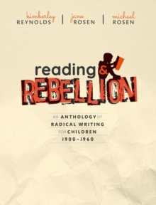 Image for Reading and rebellion  : an anthology of radical writing for children 1900-1960