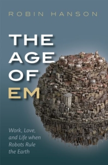 Image for The age of em  : work, love and life when robots rule the Earth