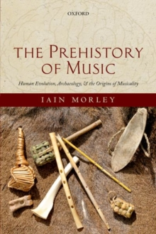 Image for The prehistory of music  : human evolution, archaeology, and the origins of musicality