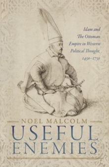 Image for Useful enemies  : Islam and the Ottoman Empire in Western political thought, 1450-1750