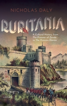 Image for Ruritania  : a cultural history, from The Prisoner of Zenda to The Princess Diaries