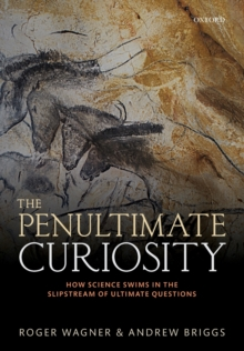 Image for The penultimate curiosity  : how science swims in the slipstream of ultimate questions