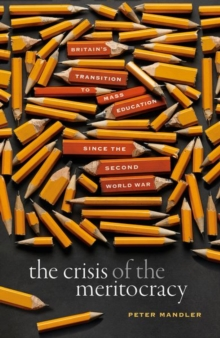 Image for The crisis of the meritocracy  : Britain's transition to mass education since the Second World War