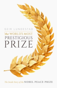 Image for The world's most prestigious prize  : the inside story of the Nobel Peace Prize