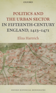 Image for Politics and the urban sector in fifteenth-century England, 1413-1471