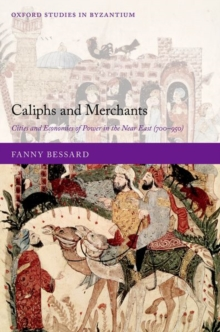 Image for Caliphs and merchants  : cities and economies of power in the near east (700-950)