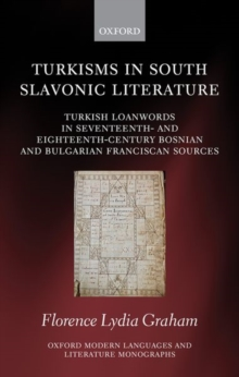 Image for Turkisms in South Slavonic Literature : Turkish Loanwords in Seventeenth- and Eighteenth-Century Bosnian and Bulgarian Franciscan Sources