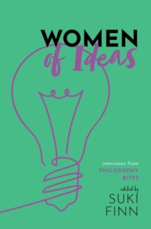 Image for Women of ideas  : interviews from philosophy bites