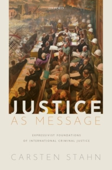 Image for Justice as Message : Expressivist Foundations of International Criminal Justice