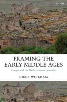 Image for Framing the early Middle Ages  : Europe and the Mediterranean, 400-800