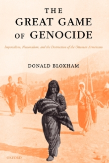 Image for The great game of genocide  : imperialism, nationalism, and the destruction of the Ottoman Armenians