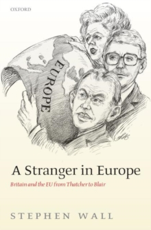 Image for A stranger in Europe  : Britain and the EU from Thatcher to Blair