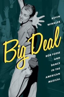 Image for Big deal  : Bob Fosse and dance in the American musical