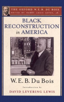 Image for Black Reconstruction in America (The Oxford W. E. B. Du Bois) : An Essay Toward a History of the Part Which Black Folk Played in the Attempt to Reconstruct Democracy in America, 1860-1880