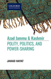 Image for Azad Jammu and Kashmir : Polity, Politics, and, Power-Sharing