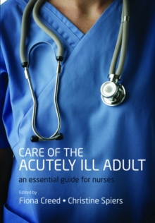 Care of the acutely ill adult  : an essential guide for nurses - Creed, Fiona (Senior Lecturer, Acute care pathway lead, University of