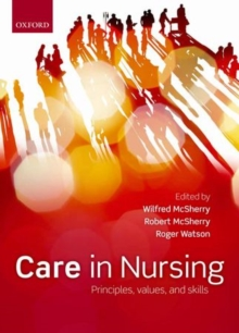 Care in nursing  : principles, values, and skills - McSherry, Wilfred (Staffordshire University, UK)