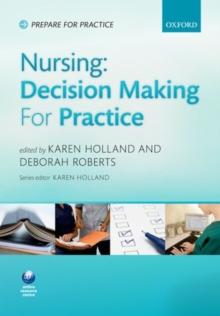 Nursing  : decision making for practice - Holland, Karen (Professor of Nursing, University of Salford)