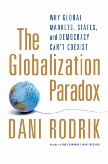 Image for The globalization paradox  : why global markets, states, and democracy can't coexist