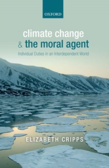 Image for Climate change and the moral agent  : individual duties in an interdependent world