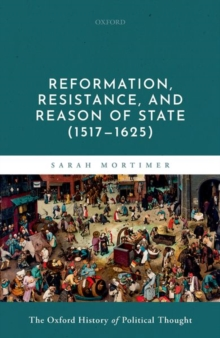 Image for Reformation, resistance, and reason of state (1517-1625)