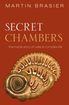Image for Secret chambers  : the inside story of cells and complex life