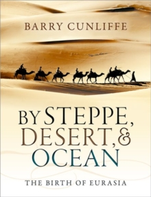 Image for By steppe, desert, and ocean  : the birth of Eurasia