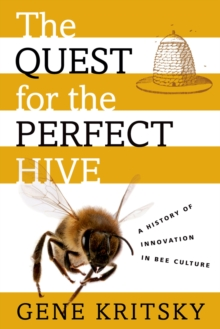 Image for The Quest for the Perfect Hive: A History of Innovation in Bee Culture