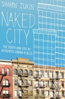 Image for Naked city  : the death and life of authentic urban places