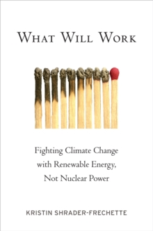 Image for What will work: fighting climate change with renewable energy, not nuclear power