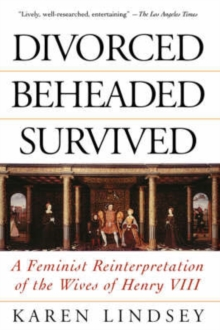 Image for Divorced, Beheaded, Survived : A Feminist Reinterpretation Of The Wives Of Henry Viii
