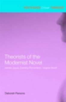 Image for Theorists of the modernist novel: James Joyce, Dorothy Richardson, Virginia Woolf