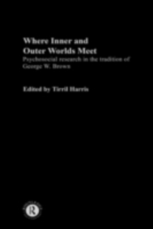 Image for Where inner and outer worlds meet: psychosocial research in the tradition of George Brown