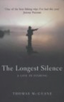 Image for The longest silence  : a life in fishing