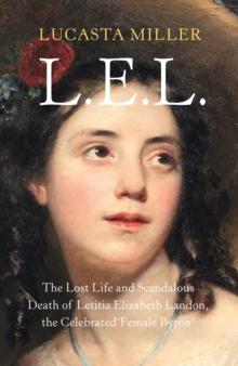 "Image for L.E.L. : The Lost Life and Scandalous Death of Letitia Elizabeth Landon, the Celebrated ""Female Byron"""