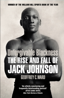 Image for Unforgivable blackness  : the rise and fall of Jack Johnson