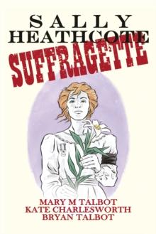 Sally Heathcote  : suffragette - Talbot, Mary