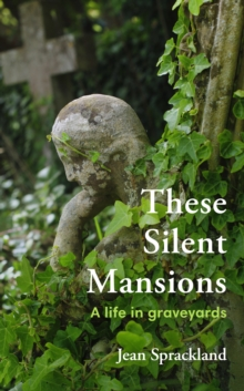 Image for These Silent Mansions : A life in graveyards