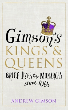 Image for Gimson's Kings and Queens : Brief Lives of the Forty Monarchs since 1066