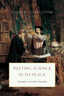 Image for Putting science in its place  : geographies of scientific knowledge