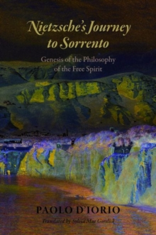 Image for Nietzsche's journey to Sorrento  : genesis of the philosophy of the free spirit