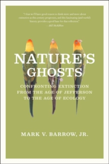 Image for Nature's ghosts  : confronting extinction from the age of Jefferson to the age of ecology