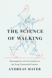 Image for The Science of Walking : Investigations Into Locomotion in the Long Nineteenth Century