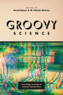 Image for Groovy science  : knowledge, innovation, and American counterculture