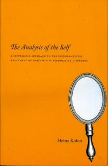 Image for The analysis of the self  : a systematic approach to the psychoanalytic treatment of narcissistic personality disorders