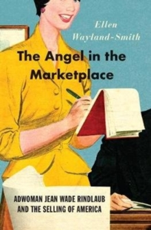 Image for The angel in the marketplace  : adwoman Jean Wade Rindlaub and the selling of America